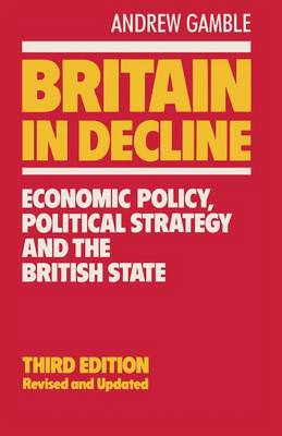 Britain in Decline: Economic Policy, Political Strategy and the British State by Andrew Gamble