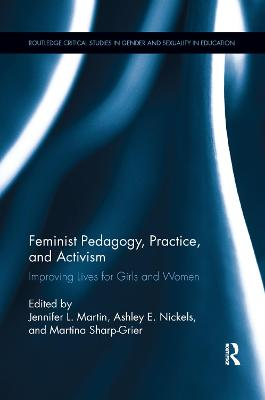 Feminist Pedagogy, Practice, and Activism: Improving Lives for Girls and Women by Jennifer L. Martin