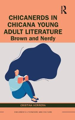 ChicaNerds in Chicana Young Adult Literature: Brown and Nerdy book
