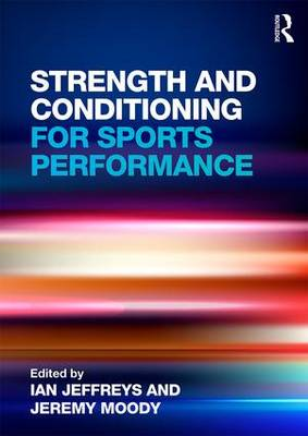 Strength and Conditioning for Sports Performance by Ian Jeffreys