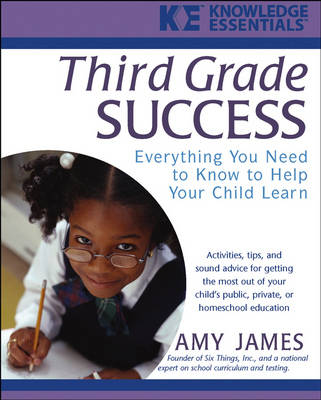 Third Grade Success: Everything You Need to Know to Help Your Child Learn by Amy James