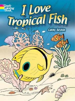 I Love Tropical Fish by Cathy Beylon