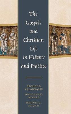 Gospels and Christian Life in History and Practice by Richard Valantasis