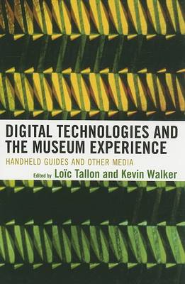 Digital Technologies and the Museum Experience by Loic Tallon