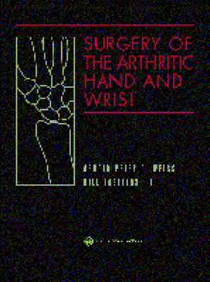 Surgery of the Arthritic Hand and Wrist by Arnold-Peter C. Weiss