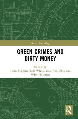 Green Crimes and Dirty Money by Toine Spapens