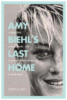 Amy Biehl's Last Home by Steven D. Gish
