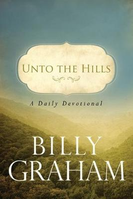 Unto the Hills: A Daily Devotional by Billy Graham
