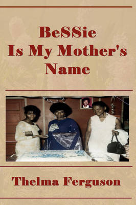 Bessie Is My Mother's Name by Thelma Ferguson