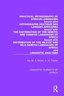 Practical Orthography of African Languages: Bound with: Orthographe Pratique des Langues Africaines; The Distribution of the Semitic and Cushitic Languages of Africa; The Distribution of the Nilotic and Nilo-Hamitic Languages of Africa; and Linguistic Analyses by International African Institute