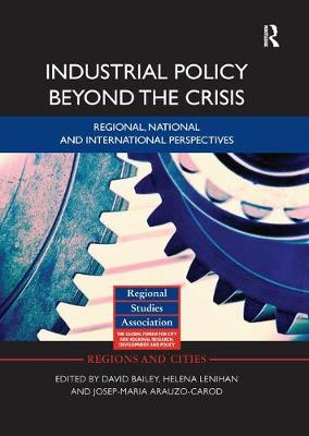 Industrial Policy Beyond the Crisis: Regional, National and International Perspectives by David Bailey
