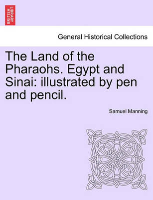 The Land of the Pharaohs. Egypt and Sinai: Illustrated by Pen and Pencil. by Professor Samuel Manning