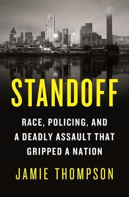 Standoff: Race, Policing, and a Deadly Assault That Gripped a Nation by Jamie Thompson