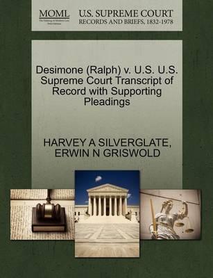 Desimone (Ralph) V. U.S. U.S. Supreme Court Transcript of Record with Supporting Pleadings by Harvey a Silverglate