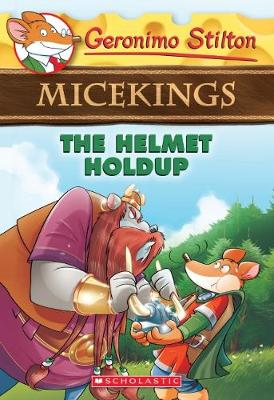 Geronimo Stilton Micekings #6: Helmet Holdup by Stilton,Geronimo