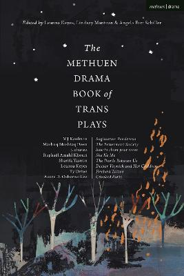 The Methuen Drama Book of Trans Plays: Sagittarius Ponderosa; The Betterment Society; how to clean your room; She He Me; The Devils Between Us; Doctor Voynich and Her Children; Firebird Tattoo; Crooked Parts book