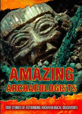 Amazing Archaeologists by Fiona Macdonald