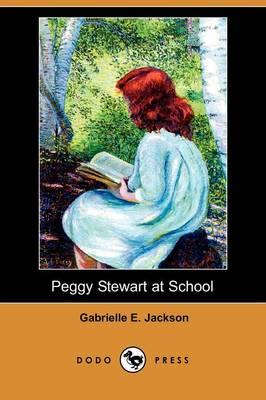 Peggy Stewart at School (Dodo Press) by Gabrielle E Jackson