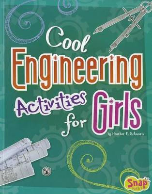 Cool Engineering Activities for Girls by ,Heather,E. Schwartz