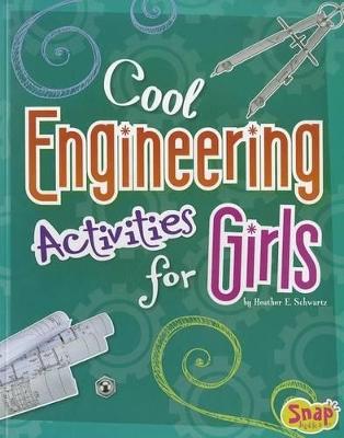 Cool Engineering Activities for Girls by ,Heather,E. Schwartz