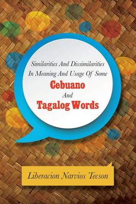 Similarities and Dissimilarities in Meaning and Usage of Some Cebuano and Tagalog Words by Liberacion Narvios Tecson