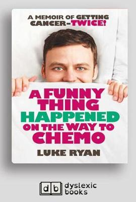 A A Funny Thing Happened on the Way to Chemo by Luke Ryan