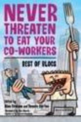 Never Threaten to Eat Your Co-Workers by Bonnie Burton