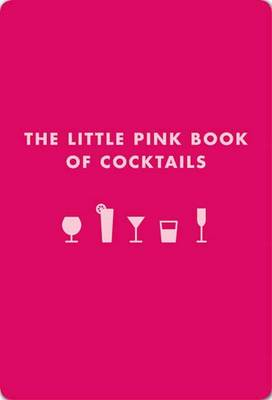 Little Pink Book of Cocktails by Madeline Teachett