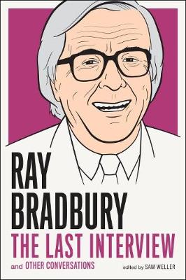 Ray Bradbury: The Last Interview by Ray Bradbury