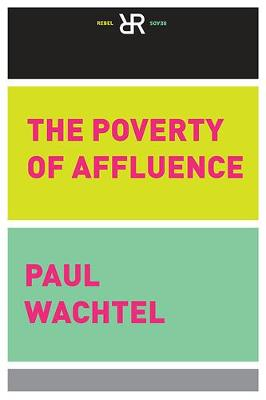 The Poverty Of Affluence by Paul Wachtel