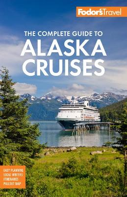 Fodor's The Complete Guide to Alaska Cruises by Fodor's Travel