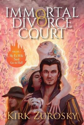 Immortal Divorce Court Volume 1: My Ex-Wife Said Go to Hell by Kirk Zurosky