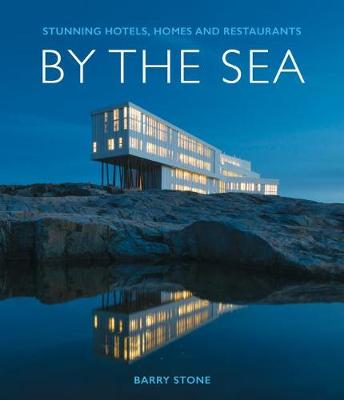 By the Sea: Stunning Hotels, Homes and Restaurants by Barry Stone