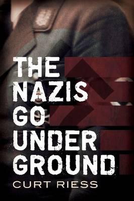 Nazis Go Underground by Curt Reiss