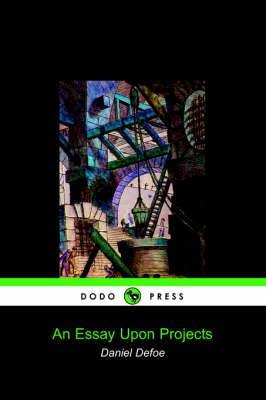 An Essay Upon Projects (Dodo Press) by Defoe Daniel Defoe