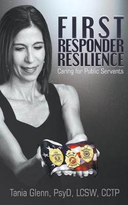First Responder Resilience: Caring for Public Servants by Tania Glenn