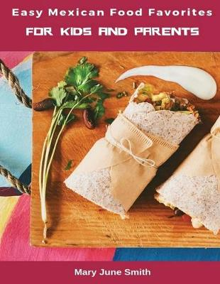 Easy Mexican Food Favorites: for Kids and Parents by Mary June Smith