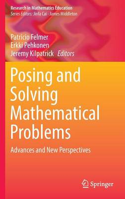 Posing and Solving Mathematical Problems by Patricio Luis Felmer