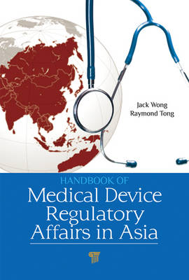 Handbook of Medical Device Regulatory Affairs in Asia by Jack Wong