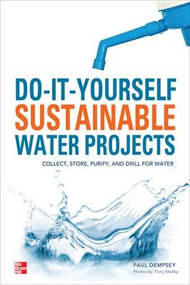 Do-it-yourself Sustainable Water Projects by Paul Dempsey