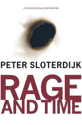 Rage and Time: A Psychopolitical Investigation by Peter Sloterdijk