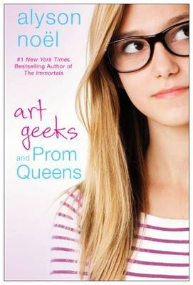 Art Geeks and Prom Queens by Alyson Noel