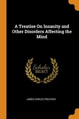 A Treatise on Insanity and Other Disorders Affecting the Mind by James Cowles Prichard