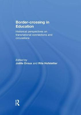 Border-crossing in Education: Historical perspectives on transnational connections and circulations by Joelle Droux