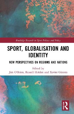 Sport, Globalisation and Identity: New Perspectives on Regions and Nations book
