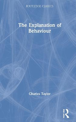 The Explanation of Behaviour by Charles Taylor