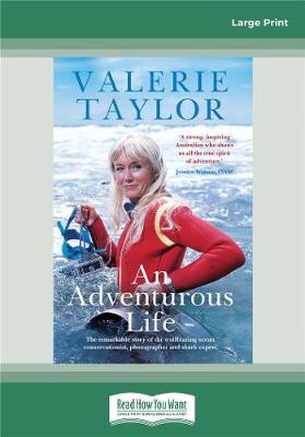 Valerie Taylor: An Adventurous Life: The remarkable story of the trailblazing ocean conservationist, photographer and shark expert by Valerie Taylor with Ben Mckelvey