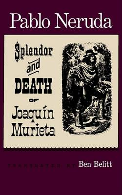 The Splendor and Death of Joaquin Murieta by Pablo Neruda