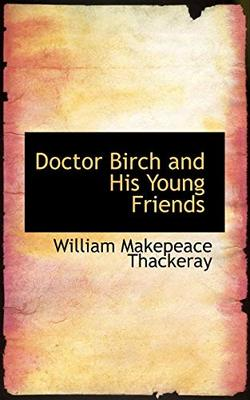 Doctor Birch and His Young Friends by William Makepeace Thackeray