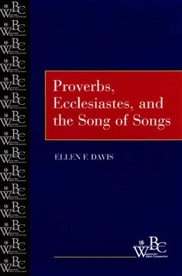 Proverbs, Ecclesiastes, and the Song of Songs by Ellen F. Davis